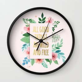 All Good Things are Wild and Free Faux Gold Quote with Flowers Wall Clock