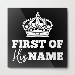 First of His Name Metal Print