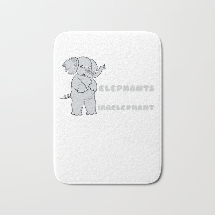 Anything Unrelated To Elephants Is Irrelephant Funny Elephant Pun Bath Mat