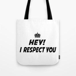 I respect you. Tote Bag