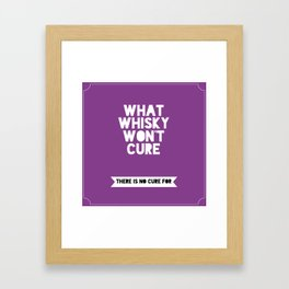 What whisky won't cure there is no cure for Framed Art Print