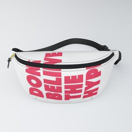 Don't believe the hype Fanny Pack