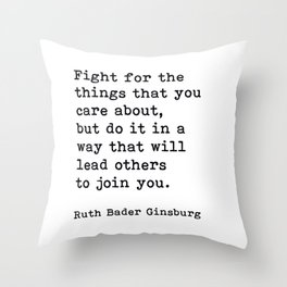 RBG, Fight For The Things That You Care About Throw Pillow