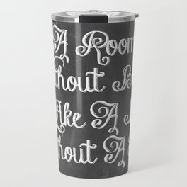 A ROOM WITHOUT BOOKS IS LIKE A BODY WITHOUT A SOUL QUOTE Travel Mug