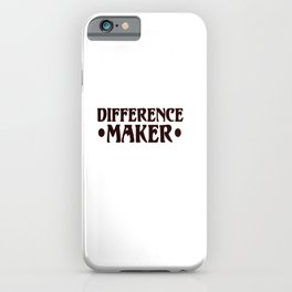 Difference maker iPhone Case