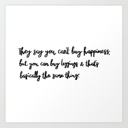 They say you can't buy happiness Art Print