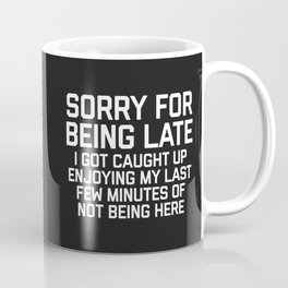 Sorry For Being Late Funny Quote Coffee Mug