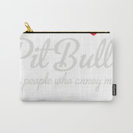 I Love Pitbulls Its People That Annoy Me Carry-All Pouch