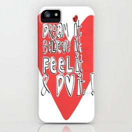 Dream it..believe it...feel it and DO IT!  iPhone Case