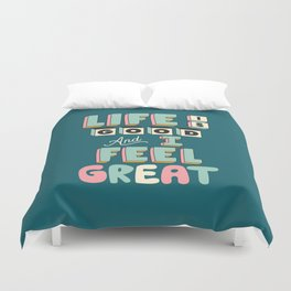 Life is Good and I Feel Great Duvet Cover