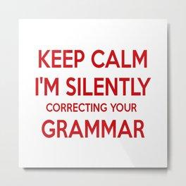 keep calm i'm silently grammar Metal Print