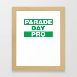 Parade Day Pro T-Shirt - St. Patricks Day Drinking Funny Framed Art Print