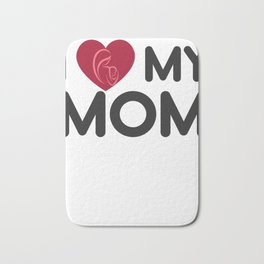 I Love My Mom Mothers Day Gift - Shirt Bath Mat