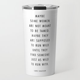 Maybe Some Women Are Not Meant to be Tamed… -Carrie Bradshaw Quote Travel Mug