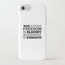 War is Peace. Freedom is Slavery. Ignorance is Strength iPhone Case