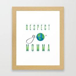 Respect Yo' Momma Earth Day Framed Art Print