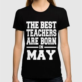 THE-BEST-TEACHERS-ARE-BORN-IN-MAY T-shirt