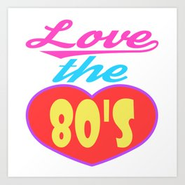 Here's A Great 80's design A Colorful 80's Design Saying Love The 80's T-shirt Design Vintage Heart Art Print