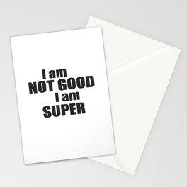 I am not good I am SUPER Stationery Cards