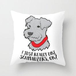 I Just Really Like Schnauzers, Ok Funny Schnauzer Dog Throw Pillow