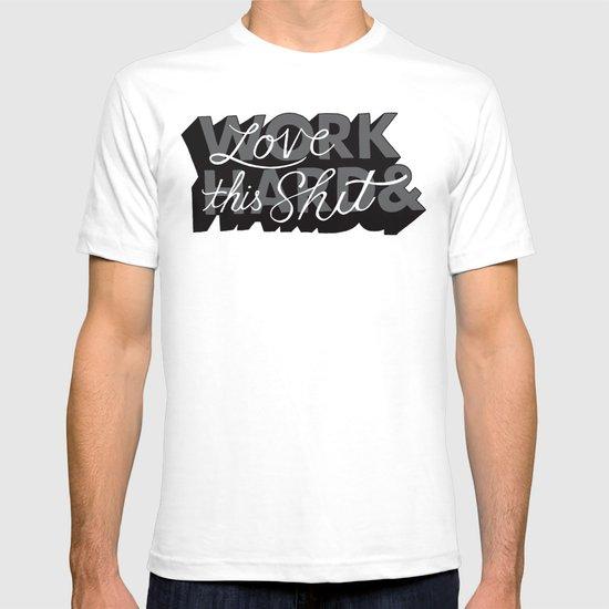 Work Hard & Love This Shit T-shirt