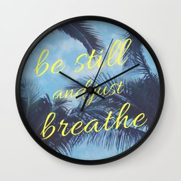 Be Still and Just Breathe Wall Clock