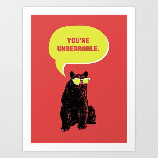 Unbearable Art Print