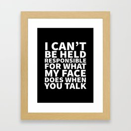 I Can't Be Held Responsible For What My Face Does When You Talk (Black & White) Framed Art Print
