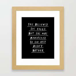 She Believed She Could But She Was knackered So She Just Didn't Bother Framed Art Print