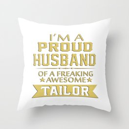 I'M A PROUD TAILOR'S HUSBAND Throw Pillow