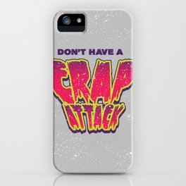 Don't Have a Crap Attack iPhone Case