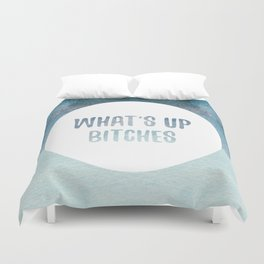 What's up bitches Duvet Cover