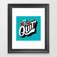 No Reason To Quit Framed Art Print