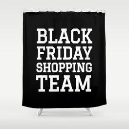 Black Friday Shopping Team (Black & White) Shower Curtain