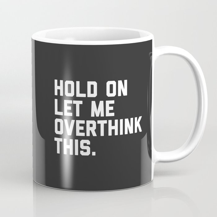 d21cf2746 Overthink This Funny Quote Coffee Mug by envyart | Society6
