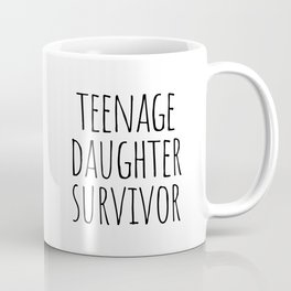 Teenage Daughter Survivor Coffee Mug