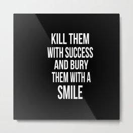 Kill Them With Success Metal Print