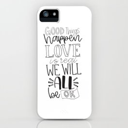 Good things happen love is real we will all be ok iPhone Case