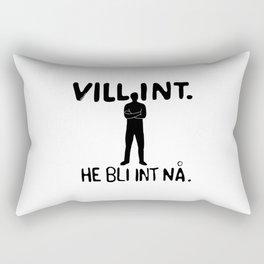 Vill int, he bli int nå Rectangular Pillow