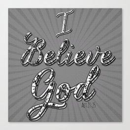 I Believe God  Canvas Print