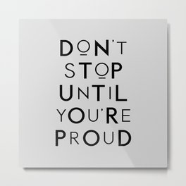Don't Stop Until You're Proud typography wall art home decor in black and gray Metal Print
