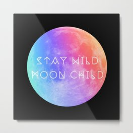 Stay Wild Moon Child v2 Metal Print