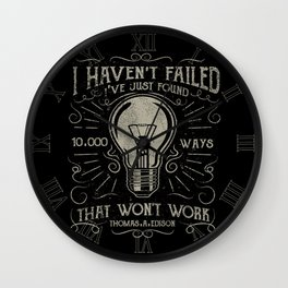 I haven't failed,i've just found 10000 ways that won't work.Thomas A. Edison Wall Clock