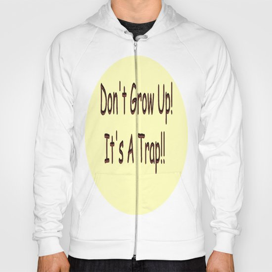 Don't Grow Up!  It's A Trap!! Hoody