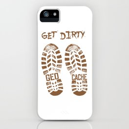 Get Dirty Geocache - Funny Geocacher Cache Hunting Gift iPhone Case
