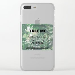 Take Me Somewhere Tropical Clear iPhone Case