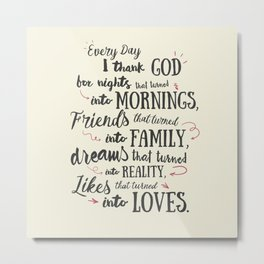 Thank God, every day, quote for inspiration, motivation, overcome, difficulties, typographyw Metal Print
