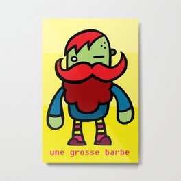 Une Grosse Barbe Metal Print