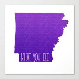 Arkansas What You Did Canvas Print