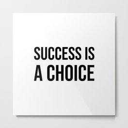 Success is a choice Metal Print
